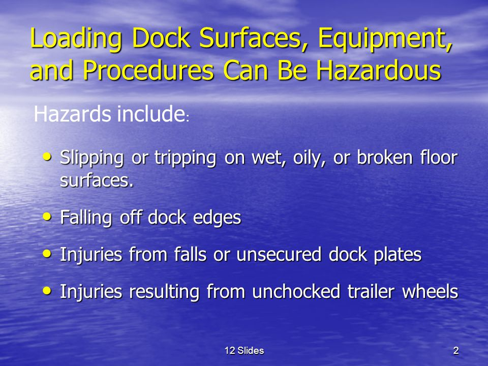 12 Slides3 Loading Dock Surfaces, Equipment, and Procedures Can Be Hazardous Illness or unconsciousness from inhaling carbon monoxide from trucks.