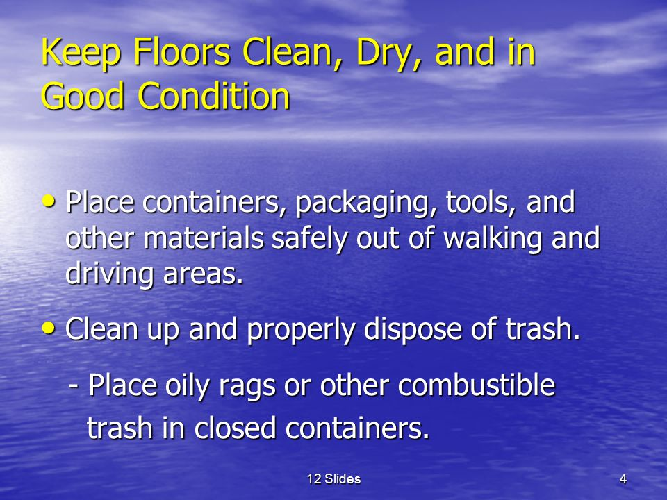 12 Slides5 Keep Floors Clean, Dry, and in Good Condition Clean up any spills immediately.