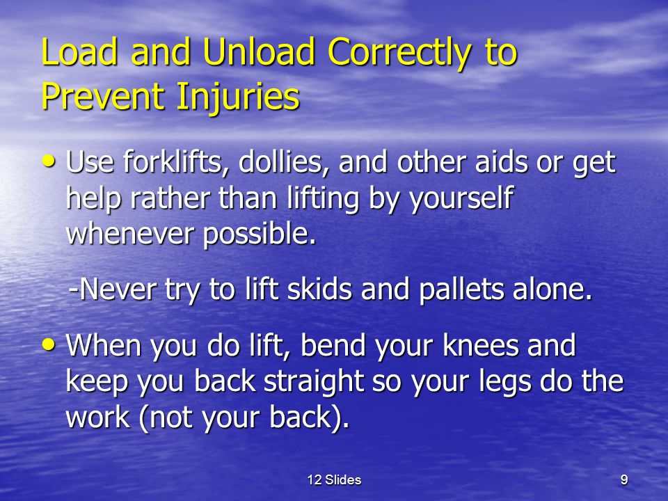 12 Slides10 Load and Unload Correctly to Prevent Injuries Wear snug-fitting gloves that provide good grip when lifting, loading, and unloading.