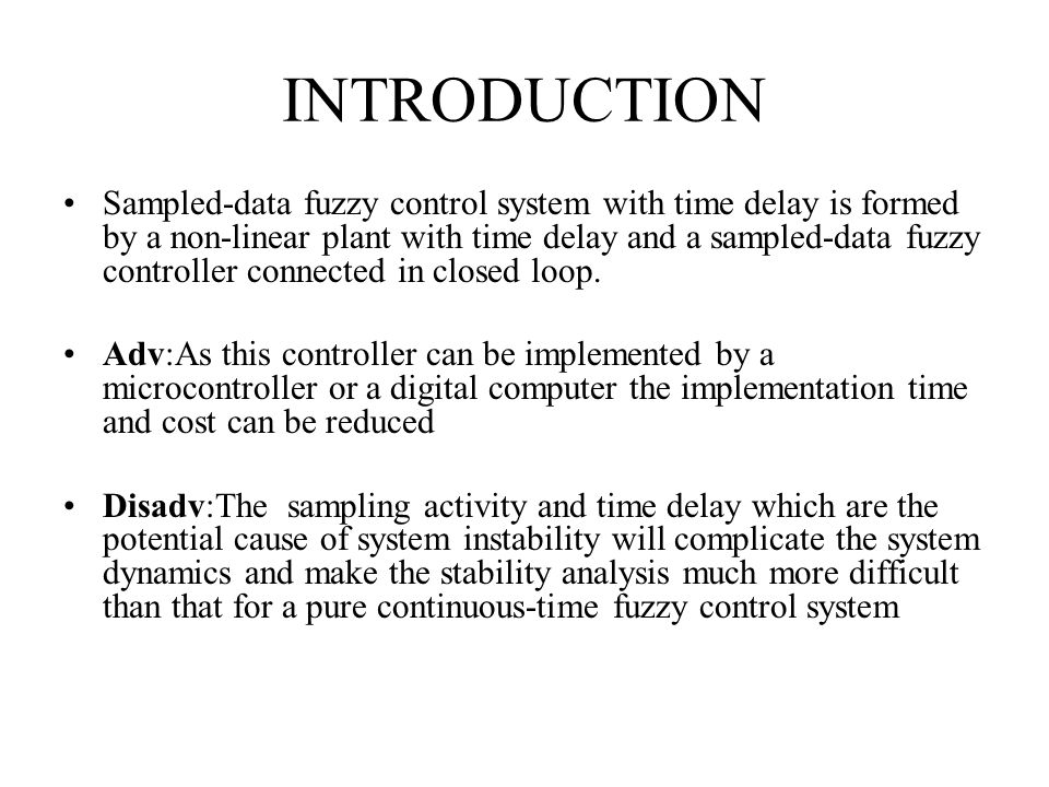 INTRODUCTION Sampled-data fuzzy control system with time delay is formed by a non-linear plant with time delay and a sampled-data fuzzy controller connected in closed loop.