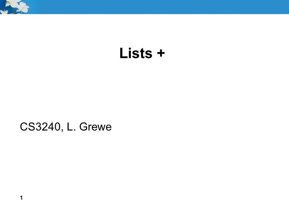 Lists + CS3240, L. Grewe 1