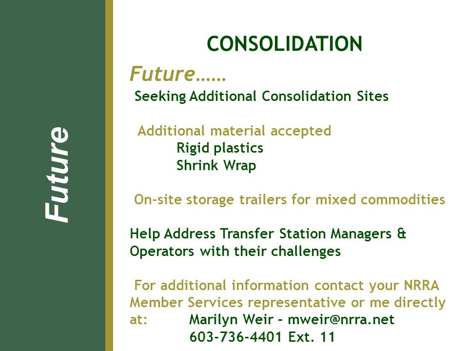 Future…… Seeking Additional Consolidation Sites Additional material accepted Rigid plastics Shrink Wrap On-site storage trailers for mixed commodities