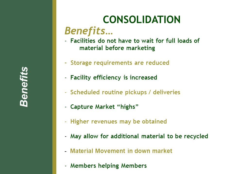 Benefits… - Facilities do not have to wait for full loads of material before marketing - Storage requirements are reduced - Facility efficiency is inc