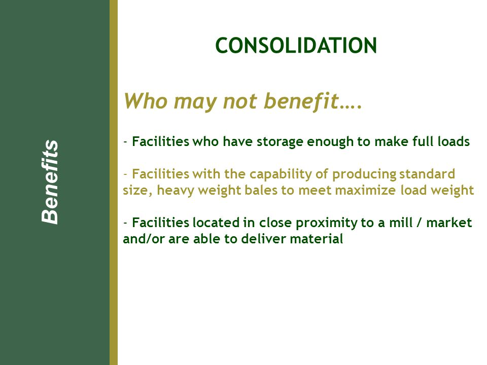 Who may not benefit…. - Facilities who have storage enough to make full loads - Facilities with the capability of producing standard size, heavy weigh
