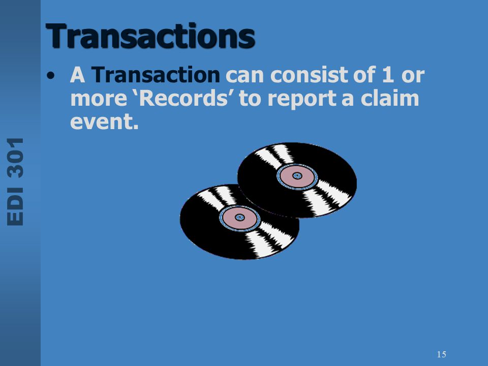 EDI 301 15 A Transaction can consist of 1 or more 'Records' to report a claim event. Transactions