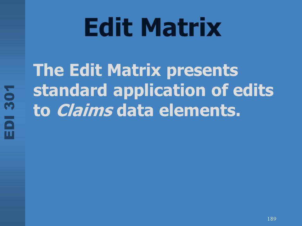 EDI 301 189 Edit Matrix The Edit Matrix presents standard application of edits to Claims data elements.