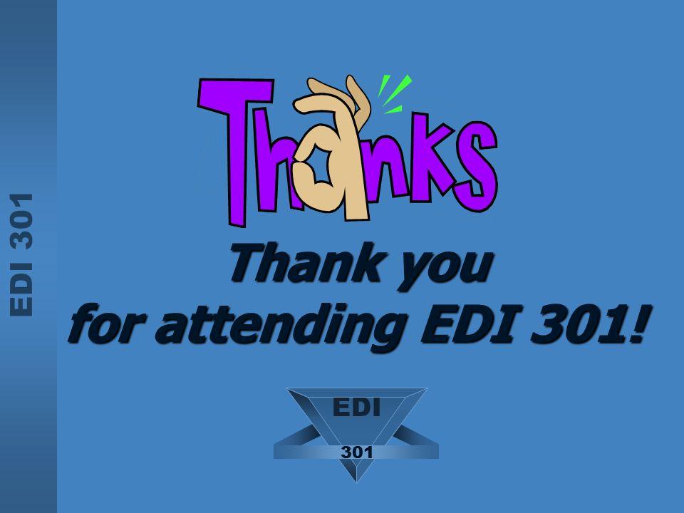 EDI 301 Thank you for attending EDI 301! EDI 301