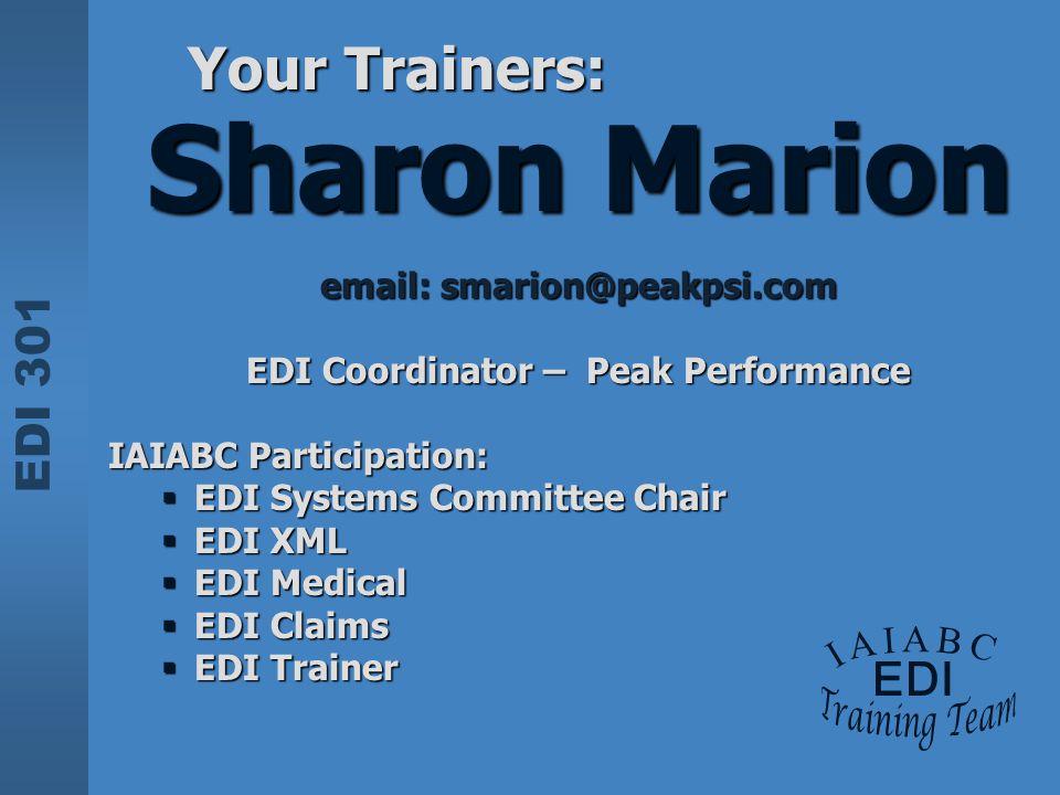 EDI 301 Sharon Marion email: smarion@peakpsi.com EDI Coordinator – Peak Performance IAIABC Participation:  EDI Systems Committee Chair  EDI XML  ED