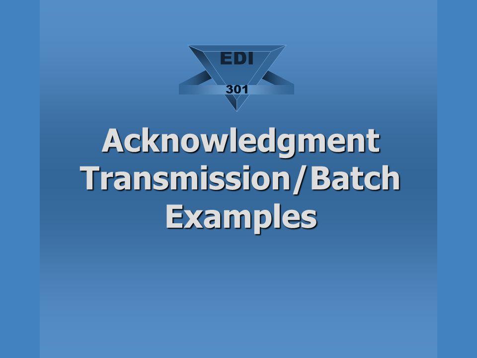 Acknowledgment Transmission/Batch Examples EDI 301