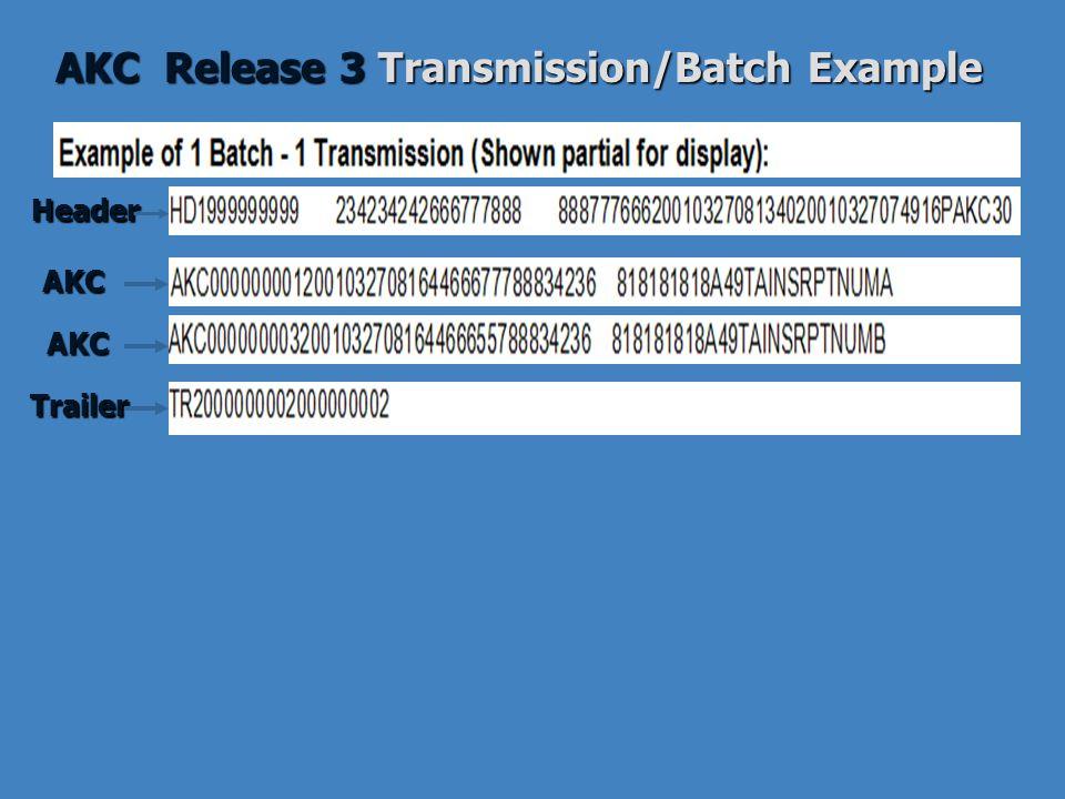 AKC Release 3 Transmission/Batch Example AKC AKC Trailer Header