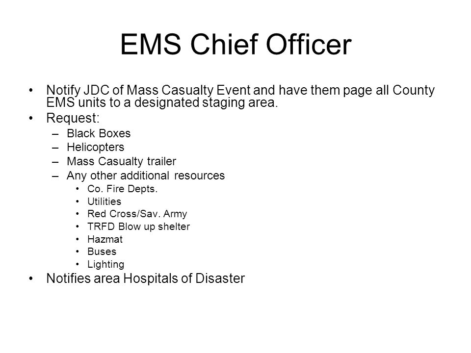 EMS Chief Officer Notify JDC of Mass Casualty Event and have them page all County EMS units to a designated staging area.