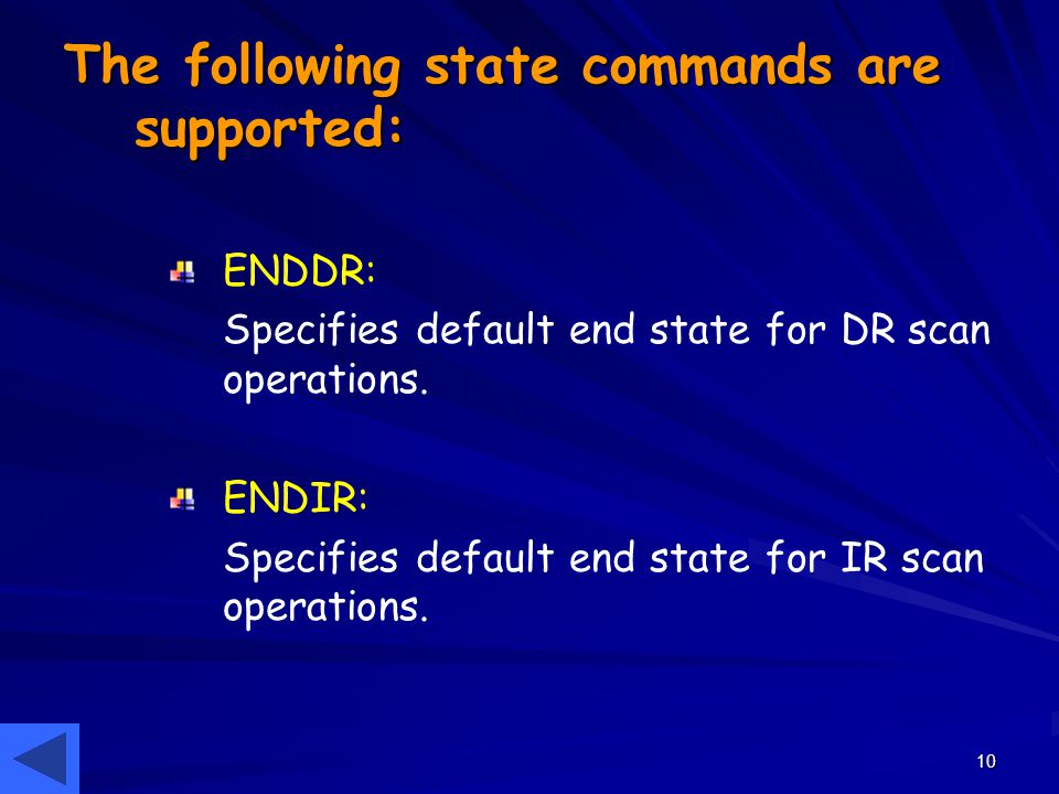 10 The following state commands are supported: ENDDR: Specifies default end state for DR scan operations. ENDIR: Specifies default end state for IR sc