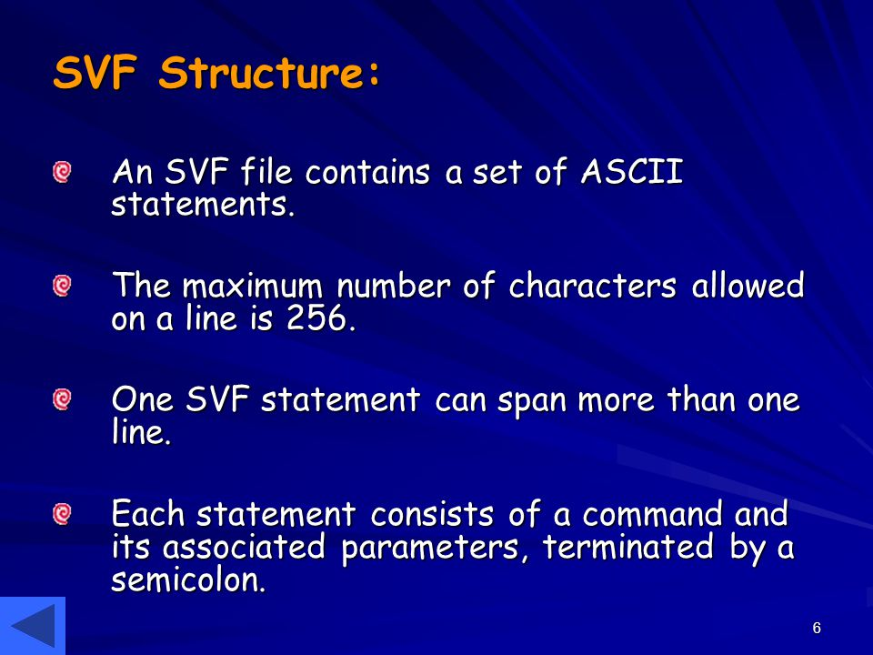 6 SVF Structure: An SVF file contains a set of ASCII statements. The maximum number of characters allowed on a line is 256. One SVF statement can span