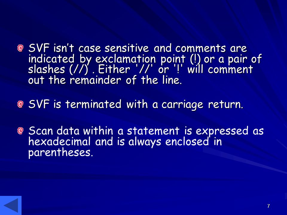 7 SVF isn't case sensitive and comments are indicated by exclamation point (!) or a pair of slashes (//). Either '//' or '!' will comment out the rema