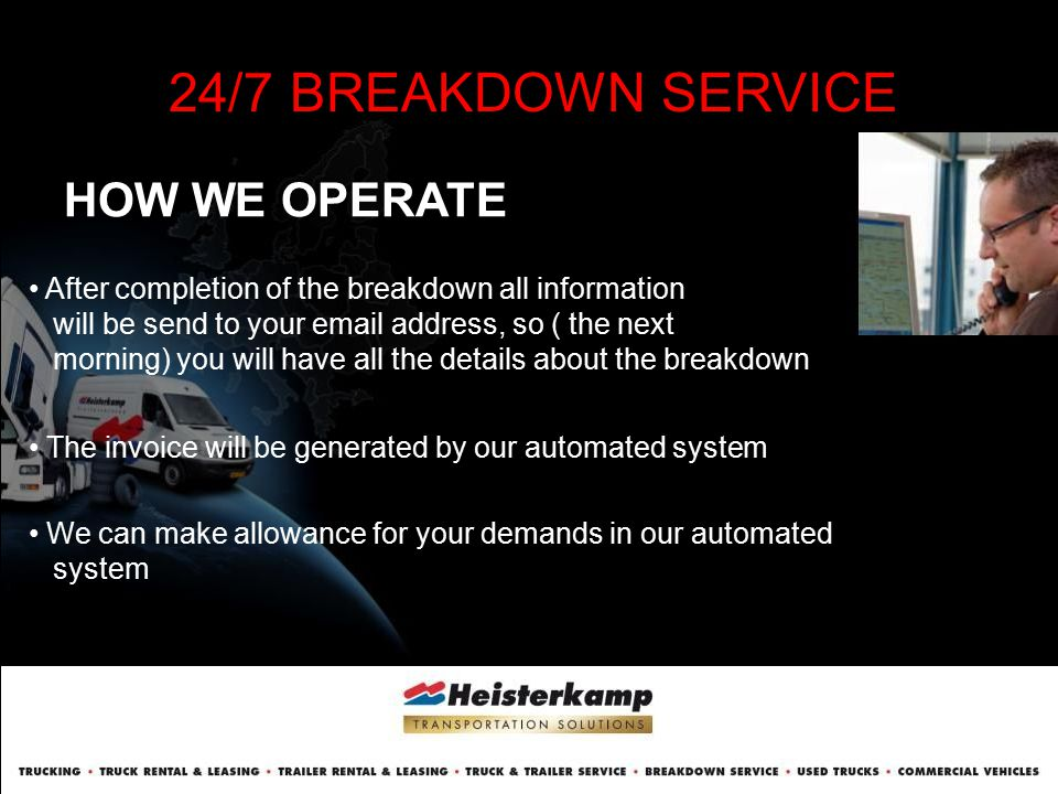 HOW WE OPERATE 24/7 BREAKDOWN SERVICE The invoice will be generated by our automated system After completion of the breakdown all information will be