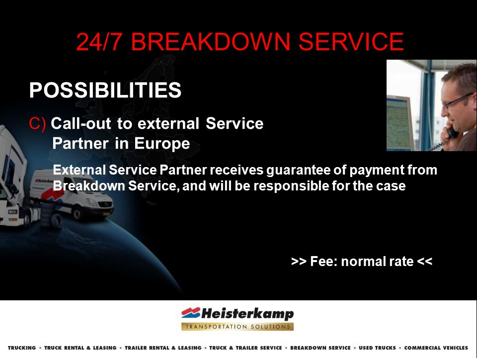 POSSIBILITIES 24/7 BREAKDOWN SERVICE C) Call-out to external Service Partner in Europe External Service Partner receives guarantee of payment from Bre