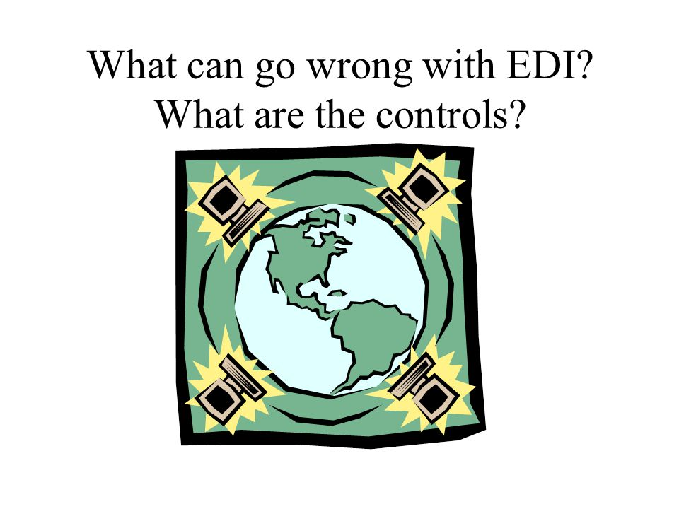 What can go wrong with EDI What are the controls