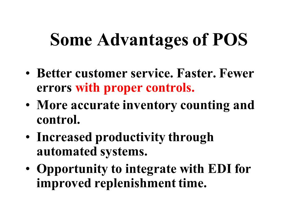 Some Advantages of POS Better customer service. Faster.