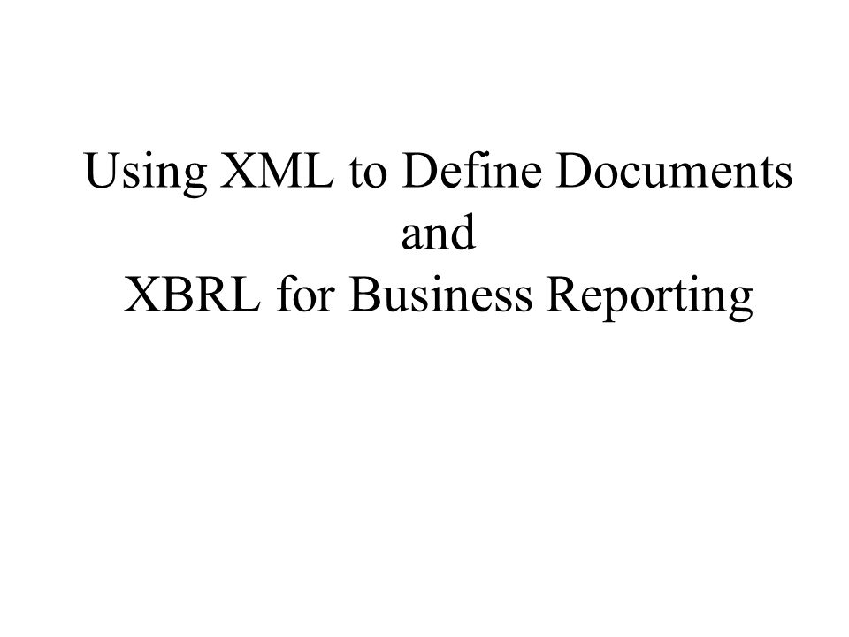 Using XML to Define Documents and XBRL for Business Reporting