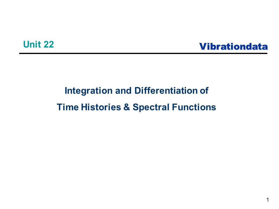 Vibrationdata 1 Unit 22 Integration and Differentiation of Time Histories & Spectral Functions