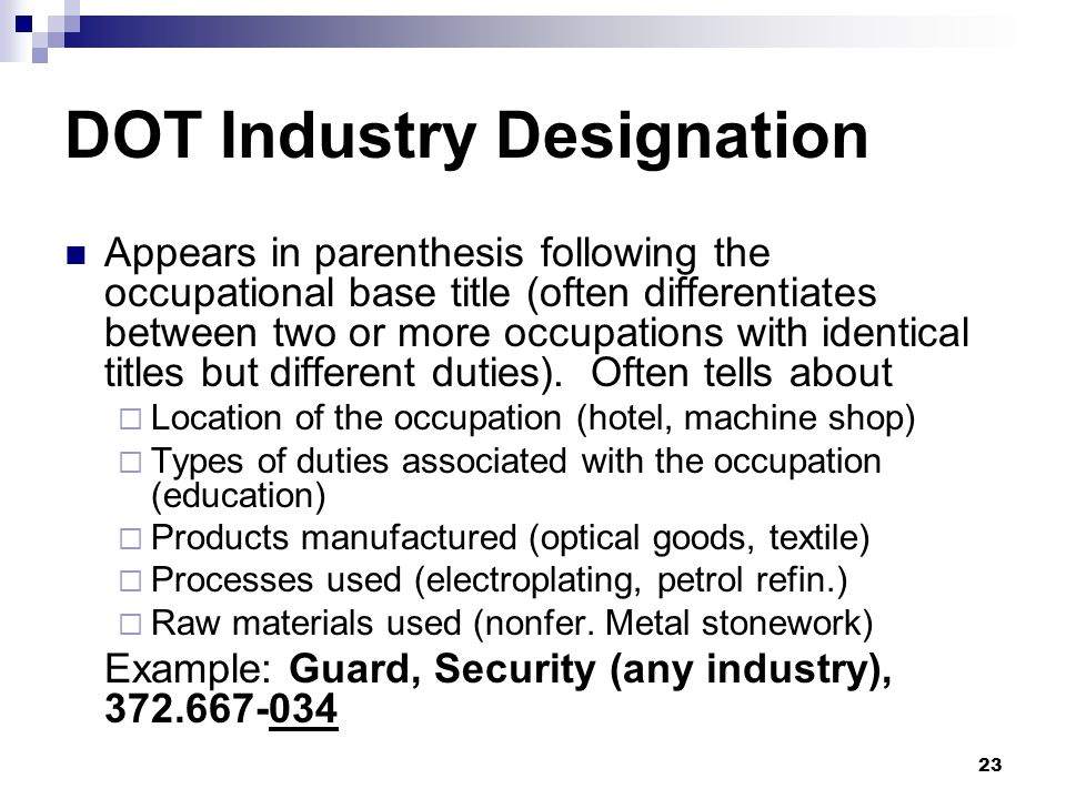23 DOT Industry Designation Appears in parenthesis following the occupational base title (often differentiates between two or more occupations with id