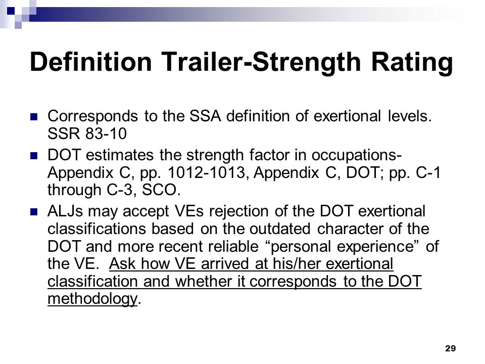 29 Definition Trailer-Strength Rating Corresponds to the SSA definition of exertional levels. SSR 83-10 DOT estimates the strength factor in occupatio