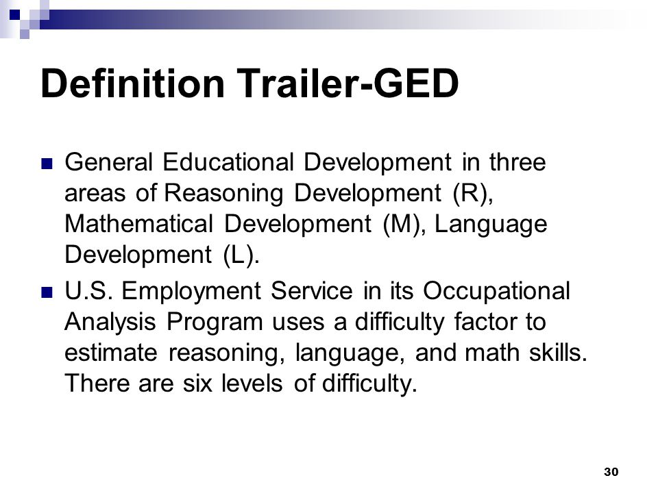 30 Definition Trailer-GED General Educational Development in three areas of Reasoning Development (R), Mathematical Development (M), Language Developm