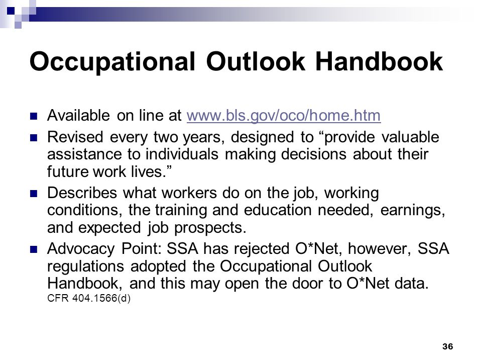 "36 Occupational Outlook Handbook Available on line at www.bls.gov/oco/home.htmwww.bls.gov/oco/home.htm Revised every two years, designed to ""provide v"