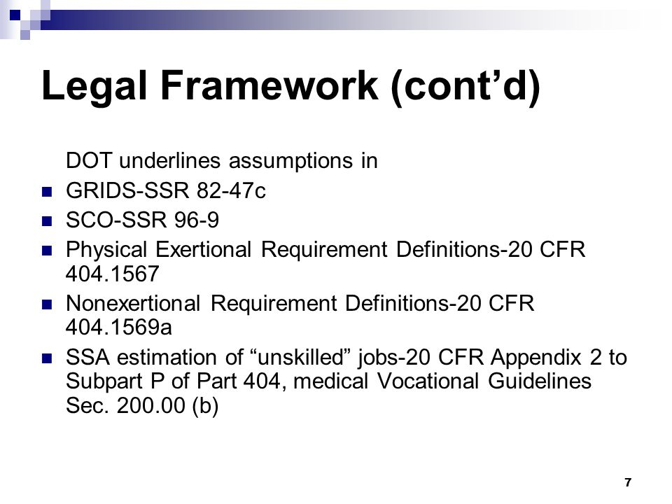 7 Legal Framework (cont'd) DOT underlines assumptions in GRIDS-SSR 82-47c SCO-SSR 96-9 Physical Exertional Requirement Definitions-20 CFR 404.1567 Non