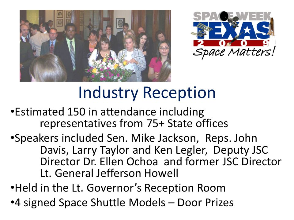 Industry Reception Estimated 150 in attendance including representatives from 75+ State offices Speakers included Sen. Mike Jackson, Reps. John Davis,