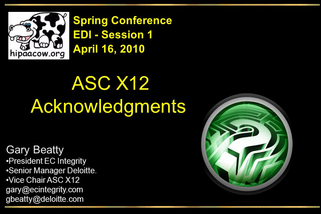 Session Objectives o Discuss purpose of acknowledgments o Discuss structure and contents o Discuss usage o Discuss purpose of acknowledgments TA1 / TA3 Interchange Acknowledgements 997 / 999 Functional Group Acknowledgements 824 / 277 Business Acknowledgements