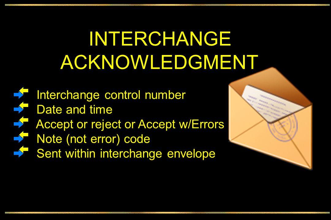 TA1 * TA101 I12 Inter Ctrl Number M 1 N0 9/9 * TA102 I08 Interchange Date M 1 DT 6/6 * TA103 I09 Interchange Time M 1 TM 4/4 * TA104 I17 Interchange Ack Code M 1 ID 1/1 * TA105 I18 Interchange Note Code M 1 ID 3/3 INTERCHANGE ACKNOWLEDGMENT ~ Data Element I18 000No error008Invalid Interchange Receiver ID 001The Interchange Control Number in the Header and Trailer Do Not Match.