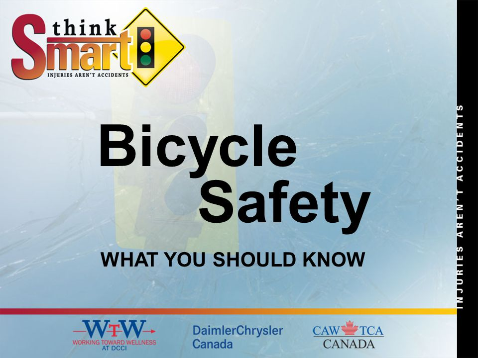 Bicycle Safety WHAT YOU SHOULD KNOW
