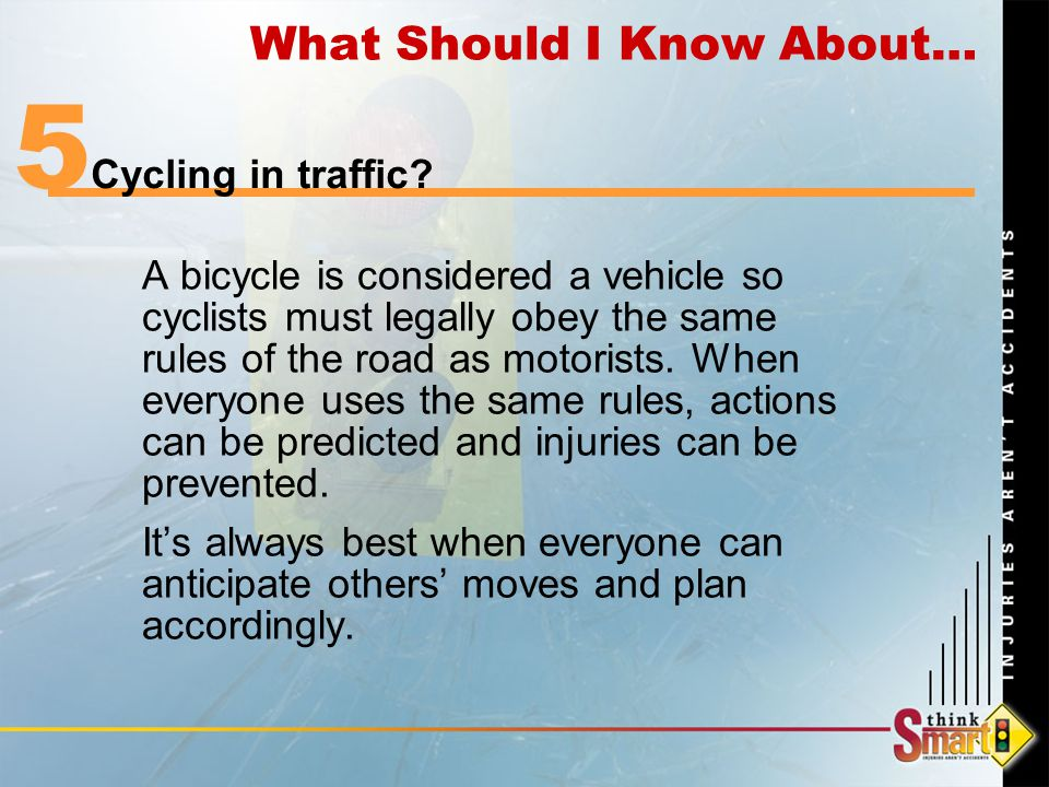 A bicycle is considered a vehicle so cyclists must legally obey the same rules of the road as motorists.