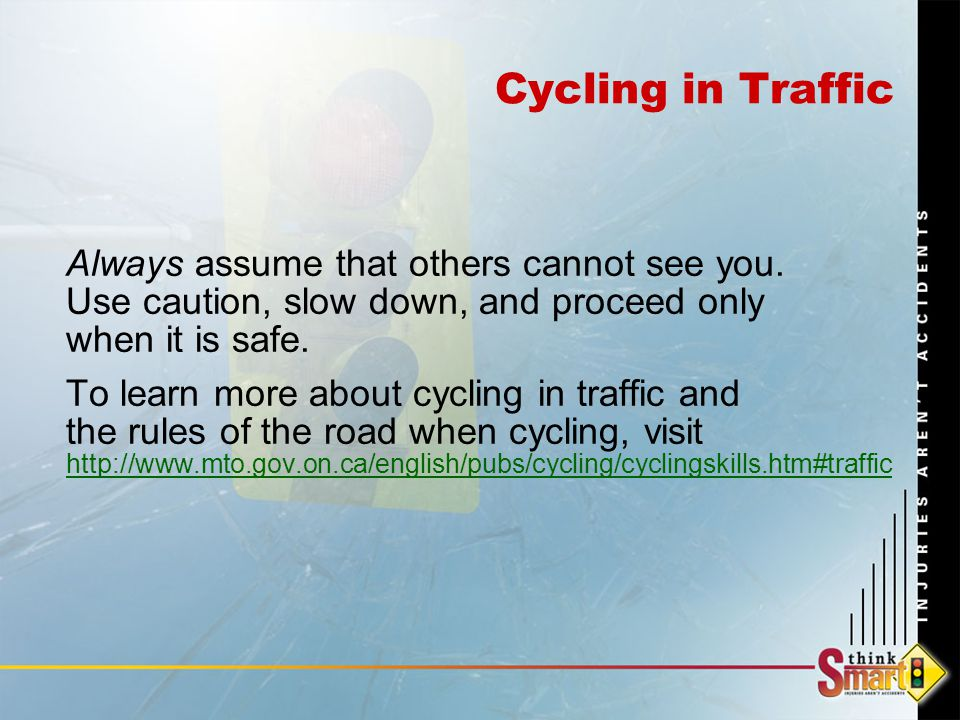 Cycling in Traffic Always assume that others cannot see you.