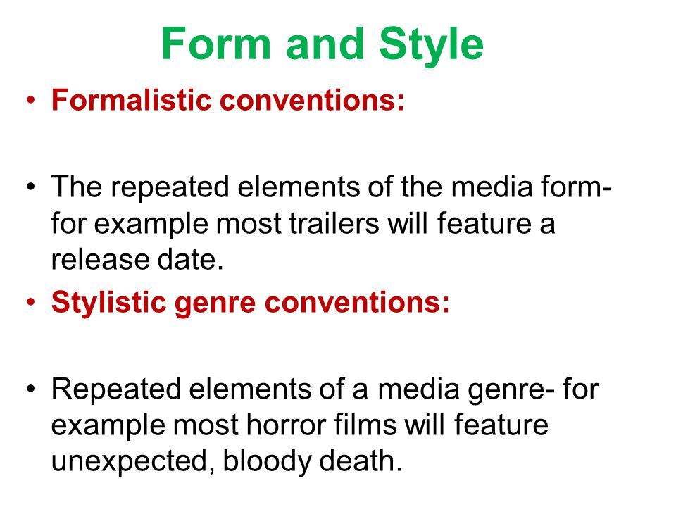 Form and Style Formalistic conventions: The repeated elements of the media form- for example most trailers will feature a release date.