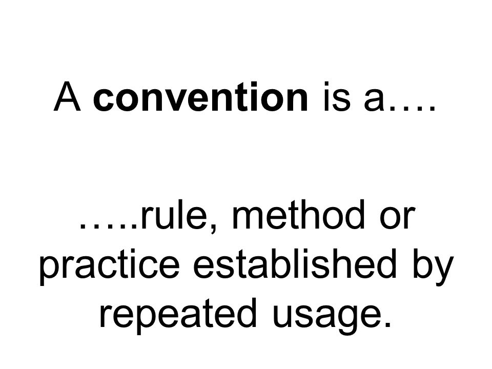 SOME CONVENTIONAL QUESTIONS What two words should we most associate with conventions.