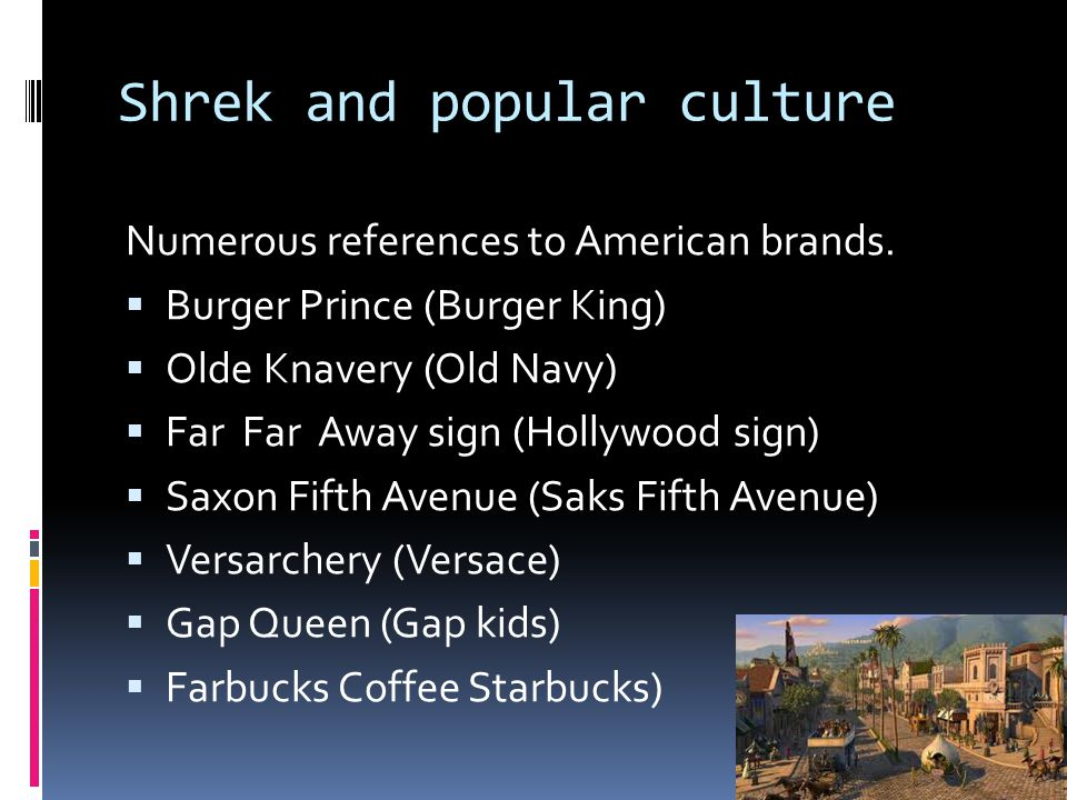 Shrek and popular culture Numerous references to American brands.