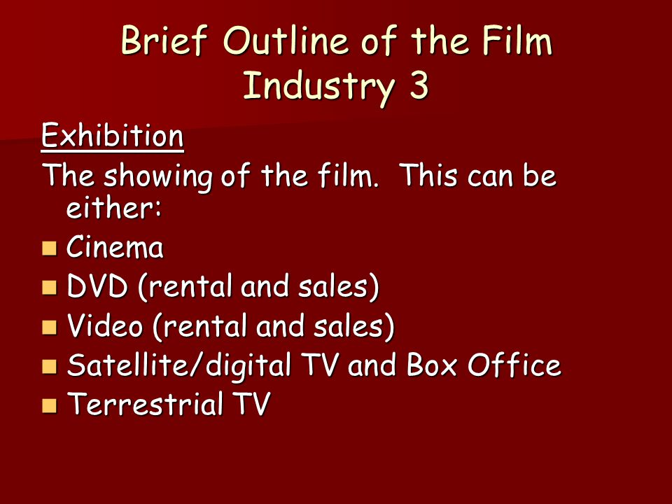 Brief Outline of the Film Industry 2 Distributor/Distribution These are the people with money.