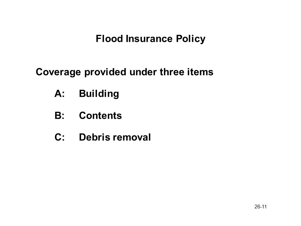 26-12 Flood Insurance Policy - Insuring Agreement Provides coverage for direct physical loss from flood as defined in the policy.