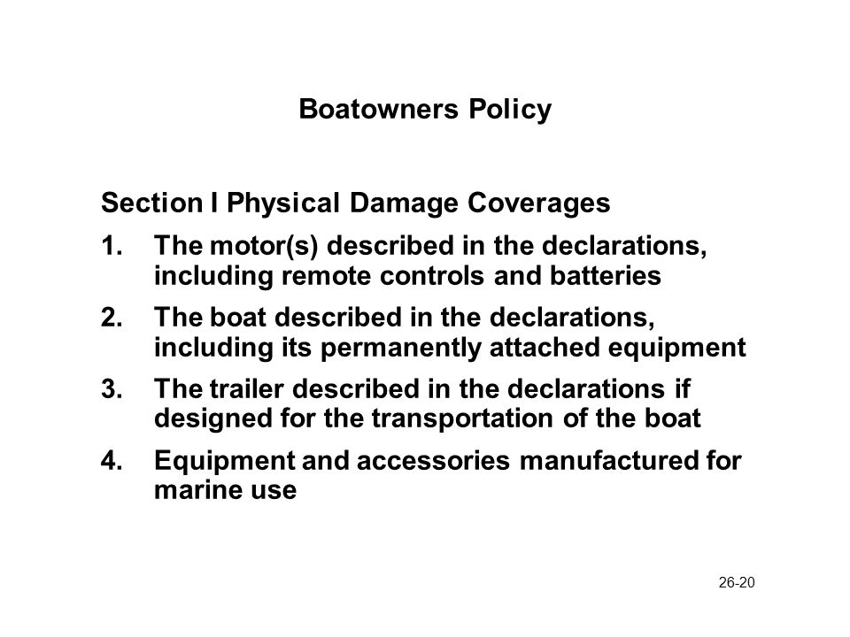 26-21 Boatowners Policy Section II: Liability Coverages A:Watercraft Liability B:Medical Payments C:Uninsured Boaters