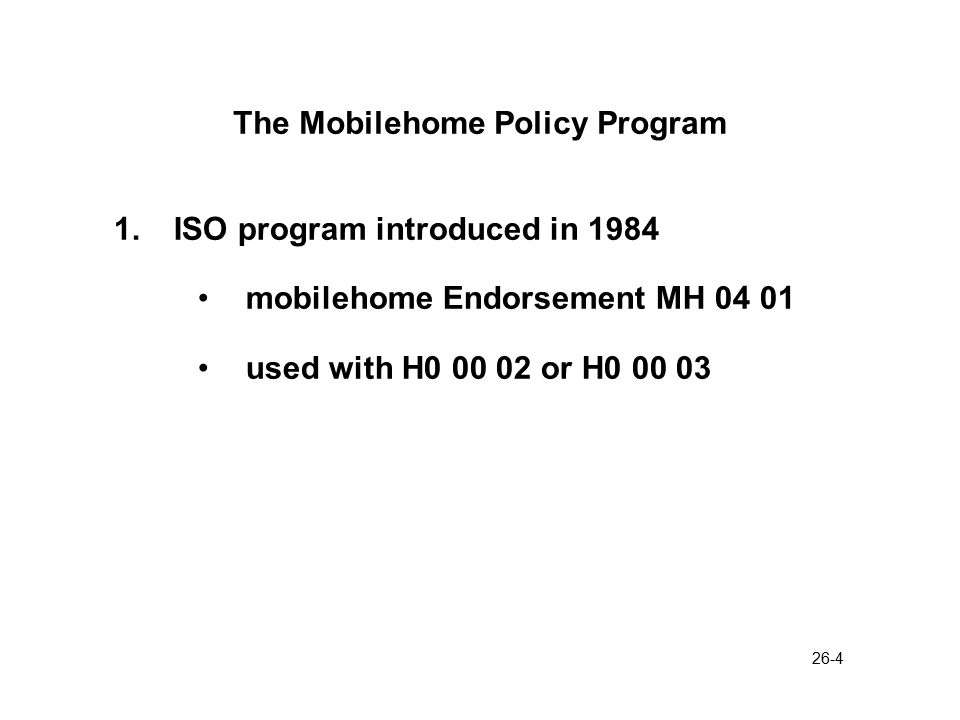 26-5 The Mobilehome Policy Program 2.Coverage on Mobile Home coverage A includes utility tanks attached to mobilehome all built-ins loss settlement provision provides for appearance damage