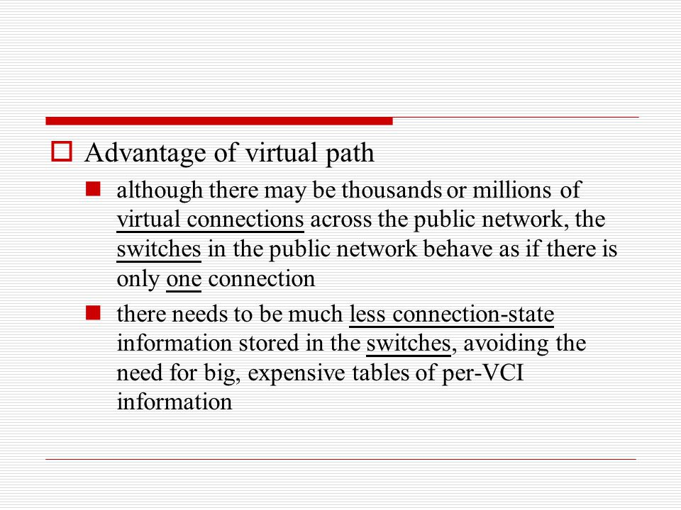  Advantage of virtual path although there may be thousands or millions of virtual connections across the public network, the switches in the public n