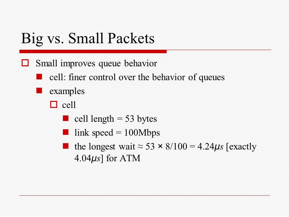  Convergence Sublayer Protocol Data Unit (CS-PDU) PDU (Protocol Data Unit), a new name for packet CS-PDU defines a way of encapsulating variable-length PDUs prior to segmenting them into cells the PDU passed down to the AAL layer is encapsulated by adding a header and a trailer [CS-PDU header and a trailer], and the resultant CS-PDU is segmented into ATM cells CPIBtagBASizePad0EtagLen 816 0─248 816< 64 KB8 User data