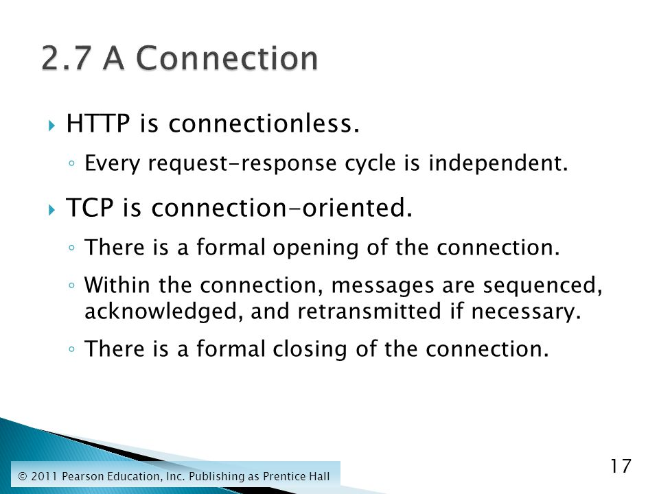  HTTP is connectionless. ◦ Every request-response cycle is independent.