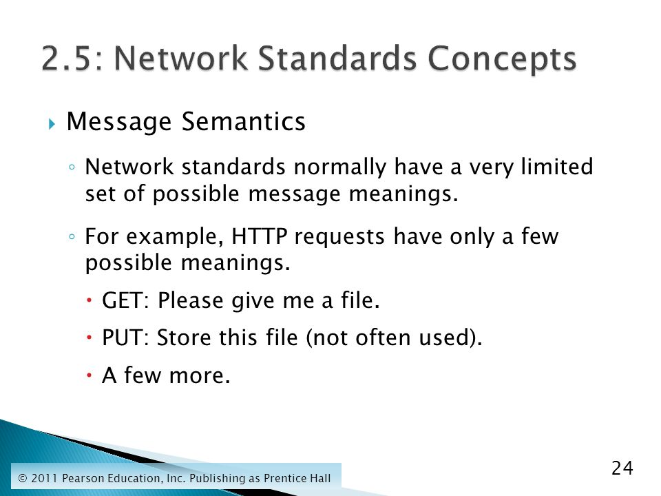  Message Semantics ◦ Network standards normally have a very limited set of possible message meanings.