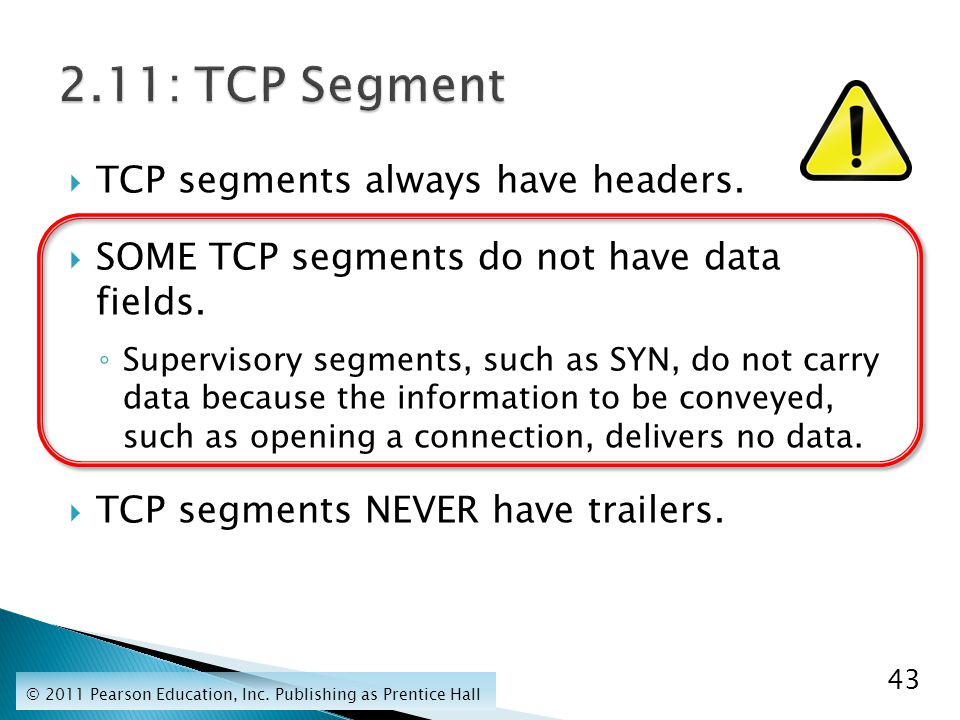  TCP segments always have headers.  SOME TCP segments do not have data fields.