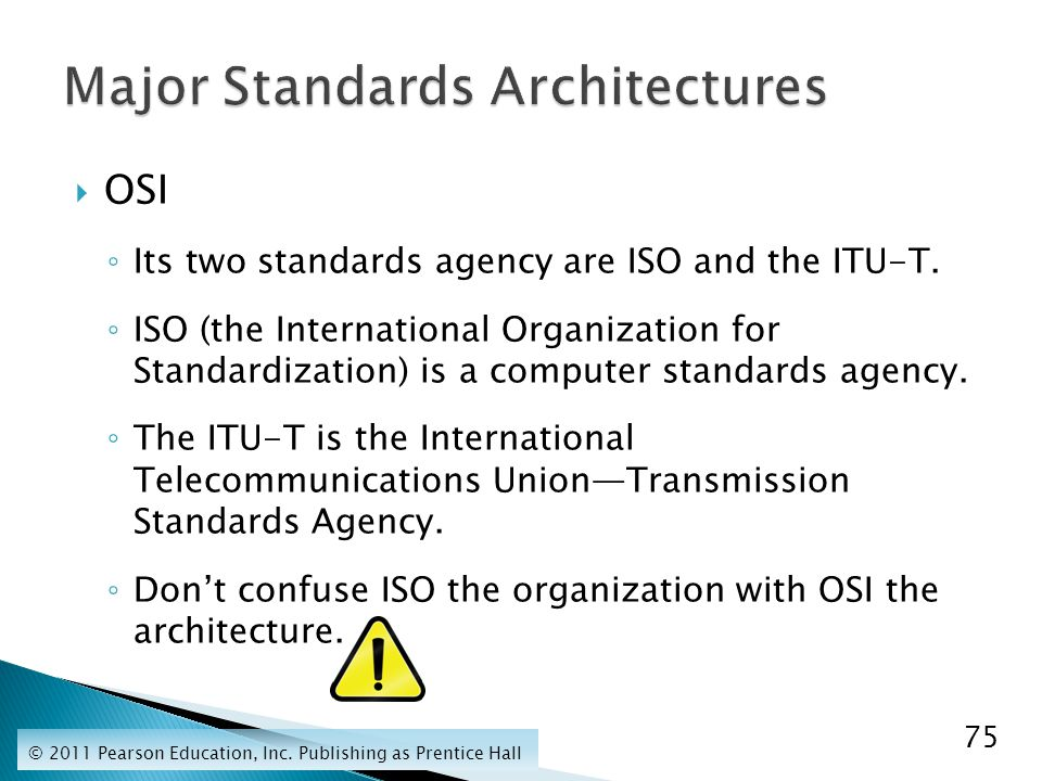  OSI ◦ Its two standards agency are ISO and the ITU-T.