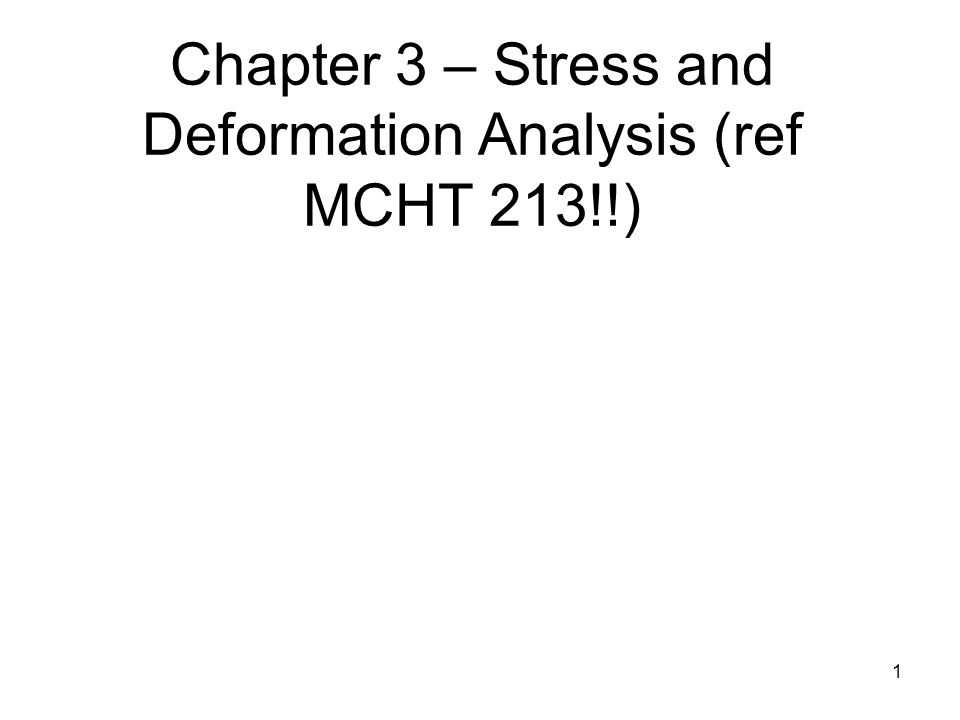 Chapter 3 – Stress and Deformation Analysis (ref MCHT 213!!) 1