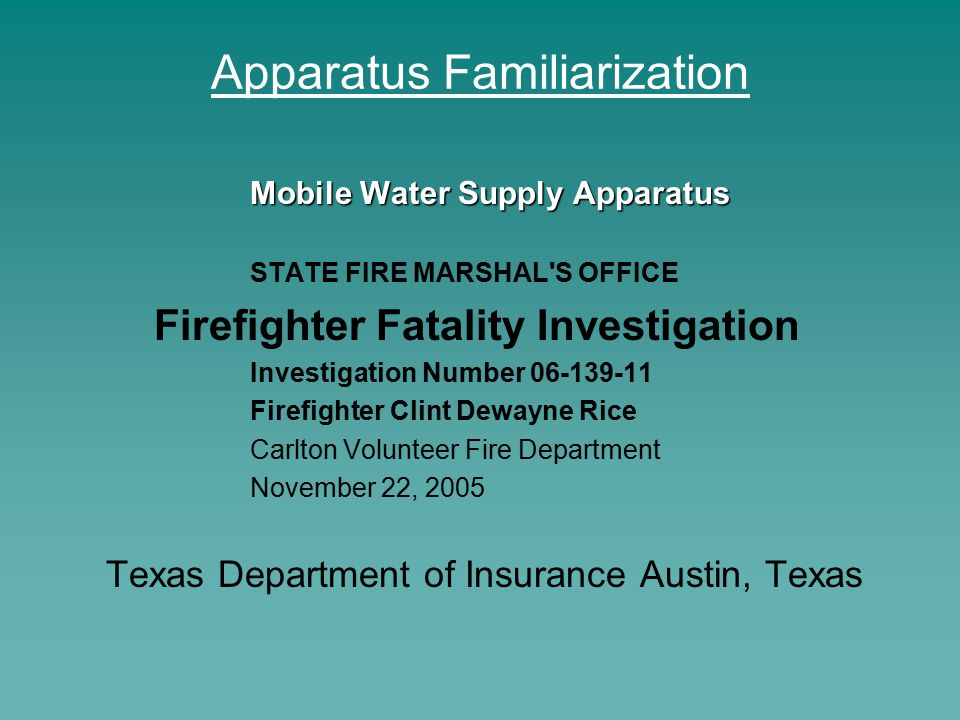 Apparatus Familiarization Mobile Water Supply Apparatus STATE FIRE MARSHAL'S OFFICE Firefighter Fatality Investigation Investigation Number 06-139-11
